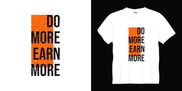 Robić więcej, zarabiać więcej na projekt koszulki typograficznej