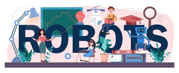 Roboty typograficzne nagłówek. przedmiot szkolny technologie sztucznej inteligencji. studenci uczą się budowy, inżynierii i programowania elementów robotów. płaska ilustracja wektorowa