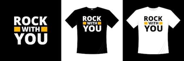 Rock with you typografia projekt koszulki. odzież, modna koszulka, ilustracja