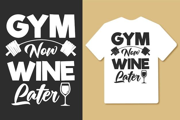 Siłownia teraz wino później vintage typografia siłownia projekt koszulki treningowej