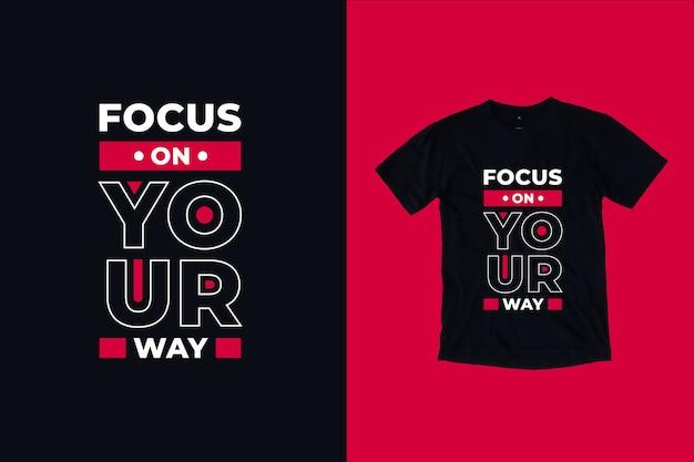 Skoncentruj się na swojej drodze cytuje projekt koszulki