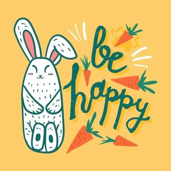 Śliczna motywacyjna karta ze śmiesznym króliczkiem, bądź szczęśliwy nadruk na plakat, kartkę z życzeniami urodzinowymi lub pocztówkę. doodle ręcznie rysowane napis dla typografii. ilustracja wektorowa