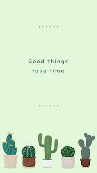 Śliczny kaktus szablon wektor dla historii mediów społecznościowych dobre rzeczy wymagają czasu