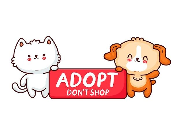Śliczny zabawny pies i kot trzymaj znak adopt dont shop. adoptuj zwierzęta, kotki, koncepcję szczeniaka