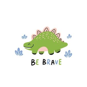 Śliczny zielony dinozaur z niebieskimi roślinami wokół i ilustracją tekstową be brave