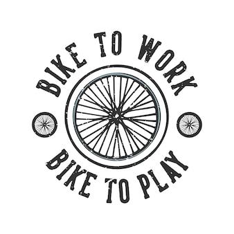 Slogan projektowy koszulki typografia rower do pracy rower do zabawy z kołami rowerowymi vintage ilustracja