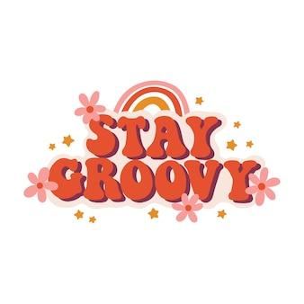 Slogan retro z lat siedemdziesiątych stay groovy z hipisowskimi kwiatami stokrotkami z tęczą i gwiazdami