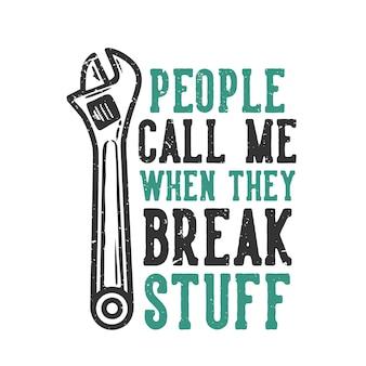 Slogan typografia ludzie dzwonią do mnie, gdy łamią rzeczy kluczem vintage