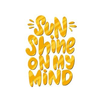 Słońce świeci na moim umyśle ręcznie rysowane napis wektor lato napis cytat