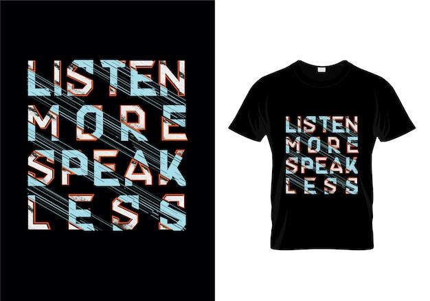 Słuchaj więcej mówić mniej typografii t shirt wektor