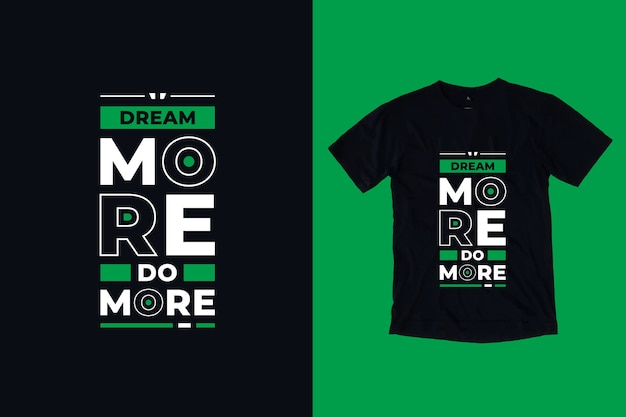Śnij więcej, wykonuj bardziej nowoczesne inspirujące cytaty projekt koszulki