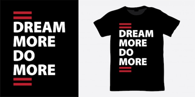 Śnij więcej, zrób więcej napisów na koszulce