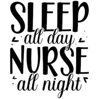 Śpij przez cały dzień pielęgniarka przez całą noc ilustracja cytatów premium wektorów projekt