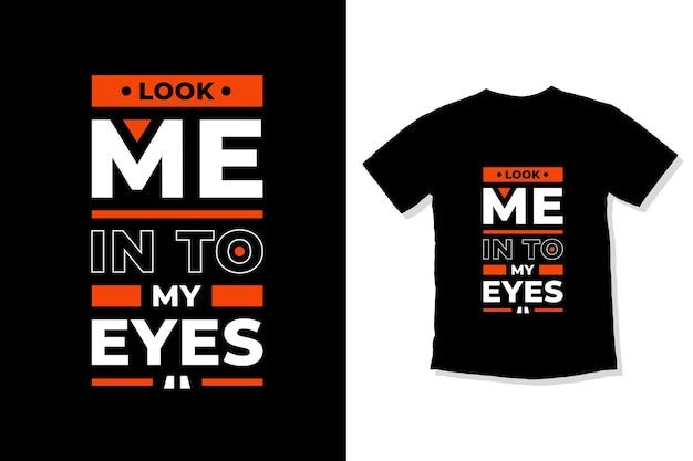 Spójrz mi w oczy nowoczesny projekt koszulki z cytatami