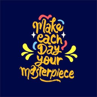 Spraw, aby każdy dzień nasz arcydzieło motywacyjny cytat