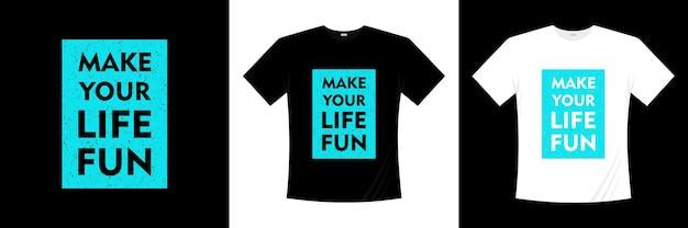 Spraw, aby twoje życie było zabawne projekt koszulki typografii