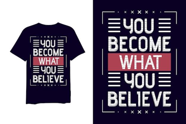 Stajesz się tym, w co wierzysz, ręcznie rysowana koszulka z tekstem 3d