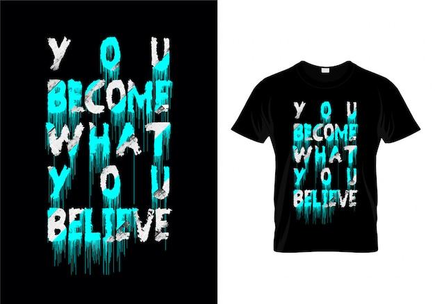 Stajesz się tym, w co wierzysz typografia t shirt design vector