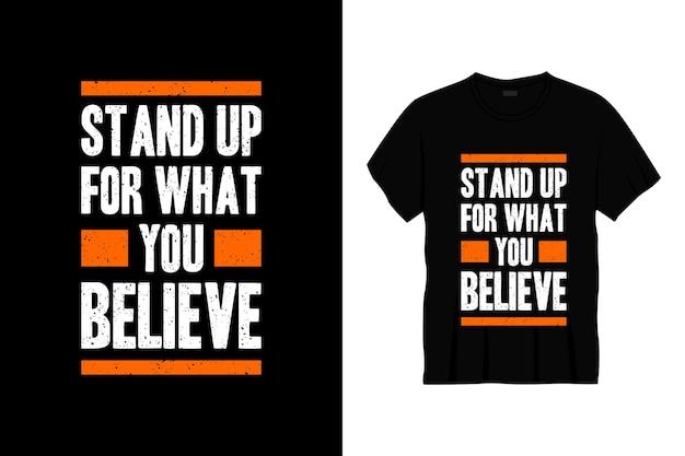 Stanąć w obronie tego, w co wierzysz, projekt koszulki typograficznej