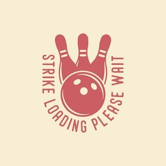 Strike ładowanie proszę czekać kręgle typografia vintage ilustracja projekt koszulki