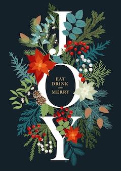 Świąteczne zaproszenie ze słowem radość, rośliny i kwiatowy. z poinsecją, misletoe, gałęziami jodły i sosny, jagodami jarzębiny, jagodami ostrokrzewu. kartka świąteczna z frazą jeść, pić i wesoło.