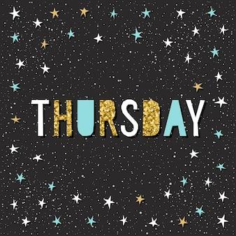 Szablon karty czwartek. handmade dziecinna aplikacja kątowa gwiazda i niedzielne litery cytatu na czarnym tle dla karty projektowej, zaproszenia, tapety, albumu, albumu, t shirt, kalendarza itp. złoto tekstury
