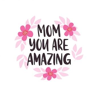 Szablon karty z pozdrowieniami świątecznymi dzień matki. ręcznie rysowane pędzla napis mamo, jesteś niesamowitym cytatem. płaskie kwiaty i liście ilustracji.