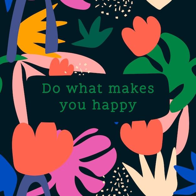 Szczęście cytuje szablon postu na instagramie, rób to, co czyni cię szczęśliwym wektorem
