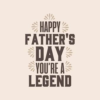Szczęśliwy dzień ojca, jesteś legendą. projekt typografii na dzień ojca
