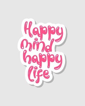Szczęśliwy umysł szczęśliwe życie. projekt naklejki typografii.