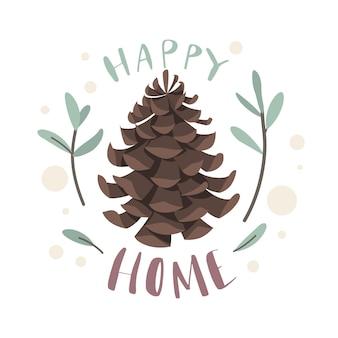 Szyszka jodły. napis happy home, słodki domek, naturalny obiekt roślinny, nasiona drzew iglastych, otoczone zielonymi gałązkami. pojęcie