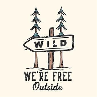 T-shirt design slogan typografia jesteśmy wolni na zewnątrz z ilustracją vintage tablicy znaków ulicznych