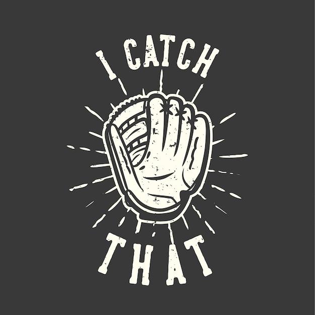 T-shirt design slogan typografia łapię to z rękawiczkami baseballowymi vintage illustration