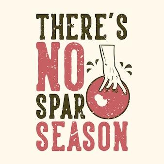 T-shirt design slogan typografia nie ma sezonu sparingowego z ręką trzymającą kulę do kręgli vintage ilustracji