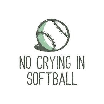 T-shirt design slogan typografia no crying w softball z baseballową ilustracją vintage