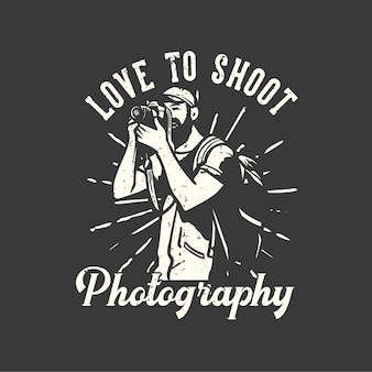 T-shirt design slogan typografia uwielbiam fotografować z mężczyzną robiącym zdjęcia aparatem vintage ilustracji
