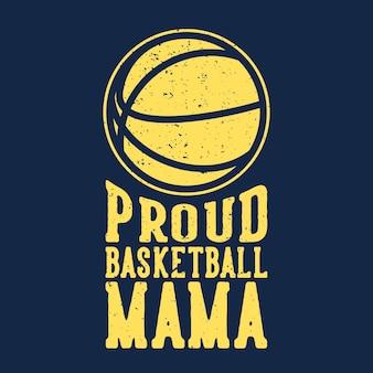 T-shirt slogan typografia dumna mama koszykówki z ilustracją vintage koszykówki