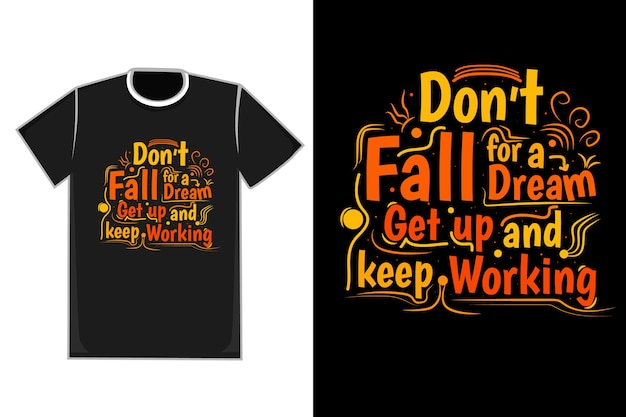 T-shirt tytuł nie daj się marzyć, wstań i pracuj dalej kolor żółty pomarańczowy i czerwony
