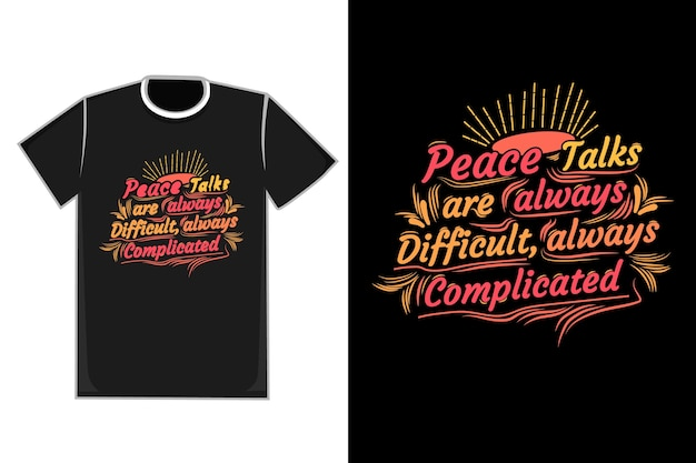 T-shirt tytuł rozmowy o pokoju są zawsze trudne, zawsze skomplikowane, kolor żółty pomarańczowy i różowy
