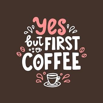 Tak, ale pierwsza kawa. ręcznie rysowane napis. ładny projekt dla karty z pozdrowieniami.