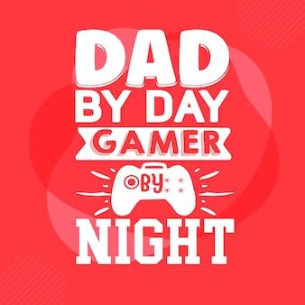 Tata w dzień gracz w nocy typografia szablon cytatu premium vector design