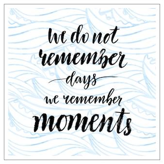 Tekst motywacyjny. nie pamiętamy dni. kaligraficzny druk