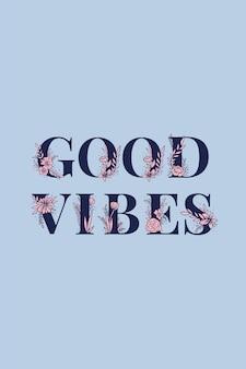 Tekst z kwiatowym napisem good vibes