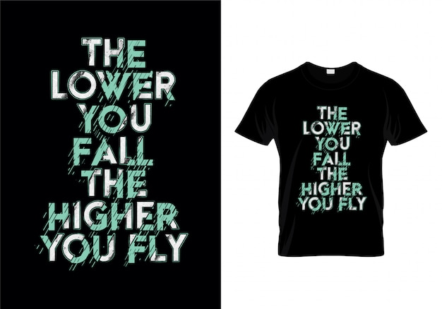 The lower you fall the higher you fly typografia cytaty t shirt design