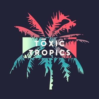 Toksyczne tropiki. projekt graficzny koszulki, typografia, nadruk ze stylizowaną palmą. ilustracja wektorowa.