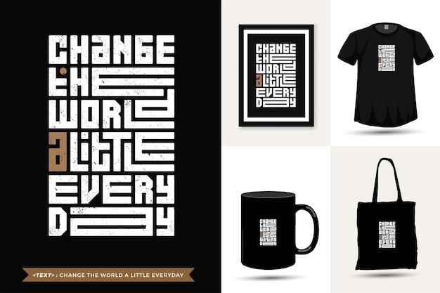Trendy typografia cytat motywacyjny tshirt zmienia świat trochę codziennie do druku. pionowy szablon typografii dla towarów