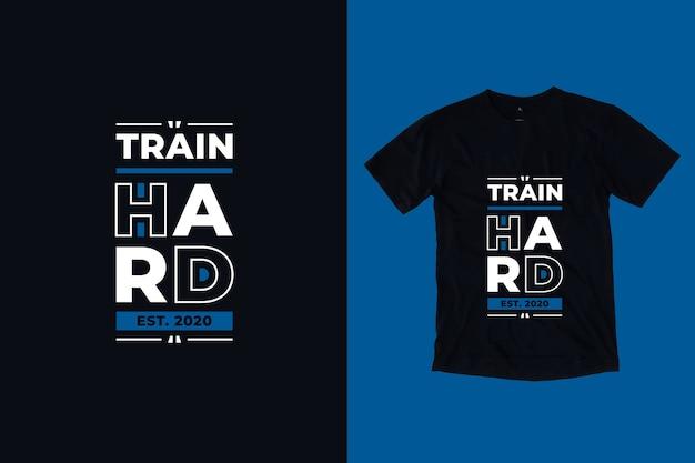 Trenuj ciężko nowoczesne motywacyjne cytaty projekt koszulki