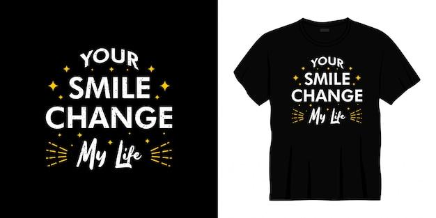 Twój uśmiech zmień wygląd koszulki typografii na moje życie