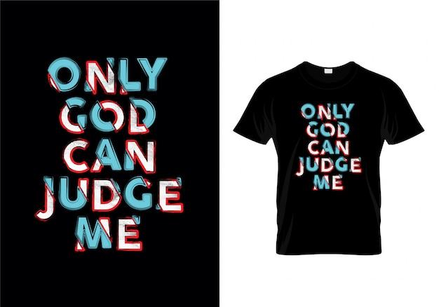 Tylko bóg może osądzić mnie typografia cytaty projekt koszulki