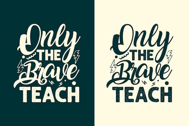 Tylko odważni uczą nauczyciela typografii liternictwo napisy cytują projekt koszulki i towarów